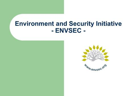Environment and Security Initiative - ENVSEC -. OSCE - early warning, conflict prevention, conflict management and post-conflict rehabilitation UNEP -