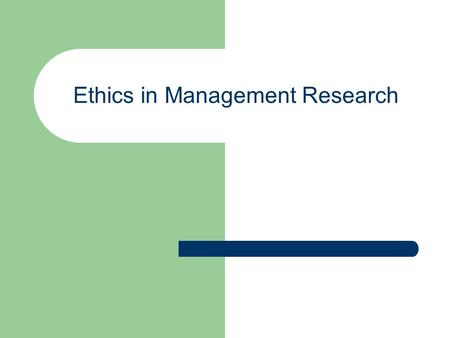 Ethics in Management Research. Introduction What are ethics? What are ethical principles Ethical business behaviour Brief history of evolution of ethics.