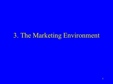 1 3. The Marketing Environment. 2 Marketing Environment The macro-environmental forces that impact firm's ability to function successfully: –Societal.