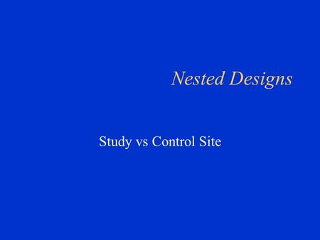 "Nested Designs Study vs Control Site. Nested Experiments In some two-factor experiments the level of one factor, say B, is not ""cross"" or ""cross classified"""