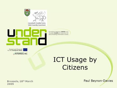 03/06/2015 Conference Presentation: Brussels 1 ICT Usage by Citizens Brussels, 18 th March 2005 Paul Beynon-Davies.