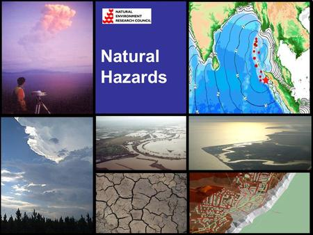Natural Hazards. Integrated Risk Assessment & Scientific Advice Uncertainty in forecasting and risk assessment Hydro-meteorologicalVolcanoesEarthquakes.
