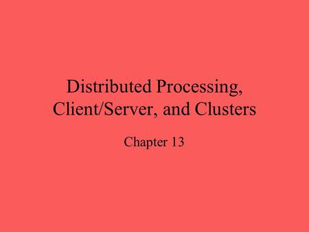Distributed Processing, Client/Server, and Clusters