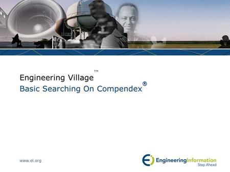 Www.ei.org Engineering Village ™ ® Basic Searching On Compendex ®