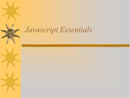 Javascript Essentials How do I write it??  Start Homesite  Between the start and end BODY tags type: 