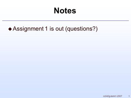 1cs542g-term1-2007 Notes  Assignment 1 is out (questions?)