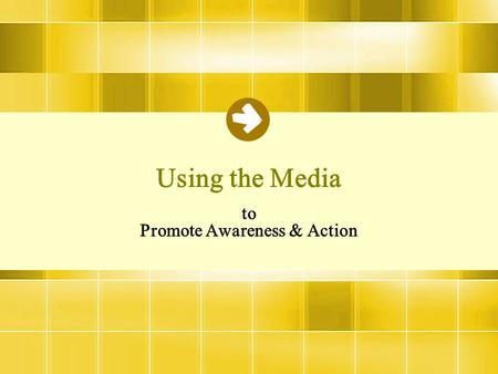 Using the Media to Promote Awareness & Action. Agenda –The Prep Work –Networking –Effective Media Outlets –Ways to Reach the Media –Follow up & Form Relationships.
