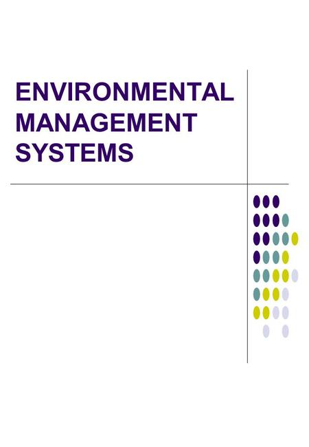 ENVIRONMENTAL MANAGEMENT SYSTEMS. ENVIRONMENTAL ISSUES Global Warming Climate Change Ozone Layer Resource Depletion Population Growth Waste Disposal Effects.