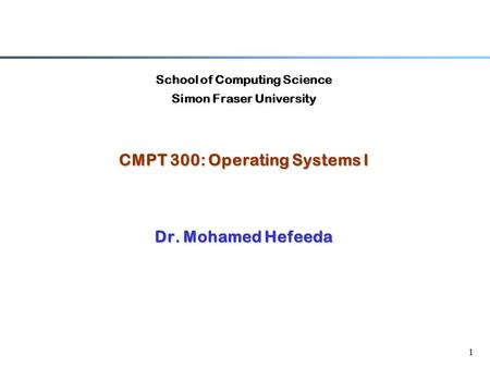 CMPT 300: Operating Systems I Dr. Mohamed Hefeeda