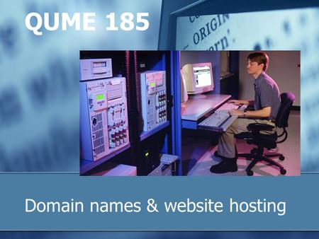 Domain names & website hosting QUME 185. 2 Topics covered What an Internet Service Provider (ISP) does What a Hosting Provider does What a Domain Name.