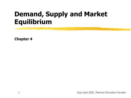 Copyright 2002, Pearson Education Canada1 Demand, Supply and Market Equilibrium Chapter 4.
