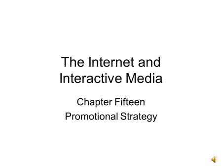 The Internet and Interactive Media Chapter Fifteen Promotional Strategy.