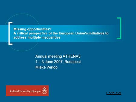 Annual meeting ATHENA3 1 – 3 June 2007, Budapest Mieke Verloo Missing opportunities? A critical perspective of the European Union's initiatives to address.