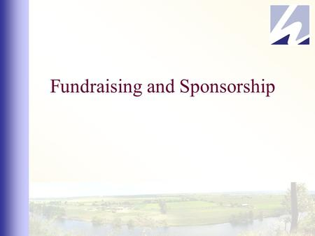 Fundraising and Sponsorship. Fundraising Set clear and realistic figures to raise. Decide on a maximum time frame to raise money in. Complete fundraising.