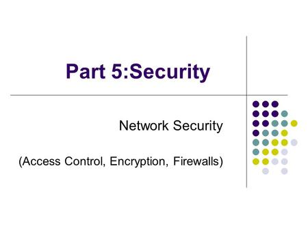 Part 5:Security Network Security (Access Control, Encryption, Firewalls)