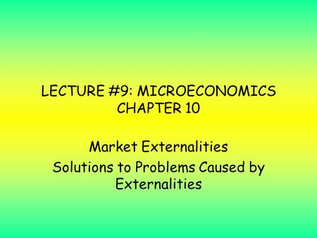 LECTURE #9: MICROECONOMICS CHAPTER 10