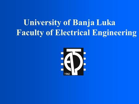 University of Banja Luka Faculty of Electrical Engineering.