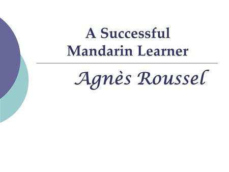 A Successful Mandarin Learner Agnès Roussel. Group Members 9531327 林欣怡 Kim Lin 9531341 趙韻嘉 Jessica Chao 9531351 黃美芳 May Huang 9531365 李佳璇 Winnie Lee 9531371.