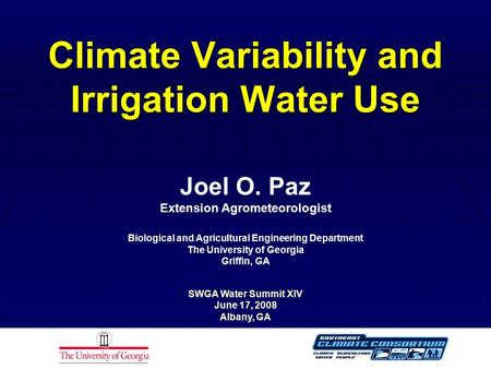 Climate Variability and Irrigation Water Use Joel O. Paz Extension Agrometeorologist Biological and Agricultural Engineering Department The University.