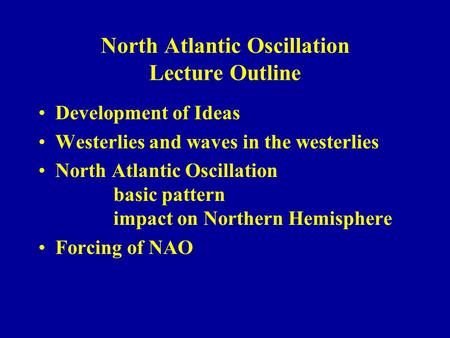 North Atlantic Oscillation Lecture Outline Development of Ideas Westerlies and waves in the westerlies North Atlantic Oscillation basic pattern impact.