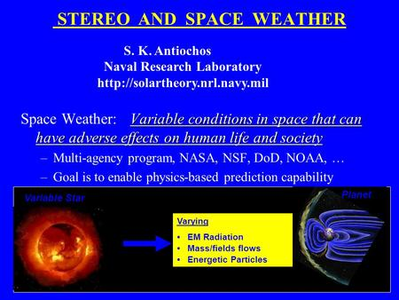 STEREO AND SPACE WEATHER Variable conditions in space that can have adverse effects on human life and society Space Weather: Variable conditions in space.