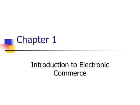 Chapter 1 Introduction to Electronic Commerce. Traditional Commerce and Electronic Commerce What is e-commerce? How long has it been around?