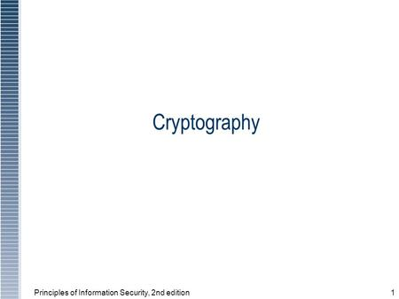 Principles of Information Security, 2nd edition1 Cryptography.