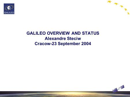 GALILEO OVERVIEW AND STATUS Alexandre Steciw Cracow-23 September 2004