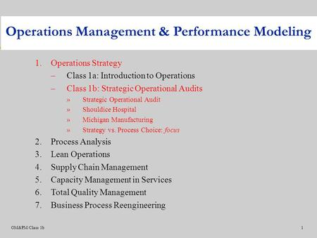 OM&PM/Class 1b1 1.Operations Strategy –Class 1a: Introduction to Operations –Class 1b: Strategic Operational Audits »Strategic Operational Audit »Shouldice.