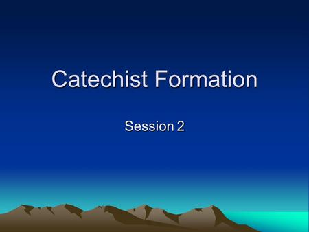 Catechist Formation Session 2. Scripture: God's Revelation Passing On the Gospel Message.