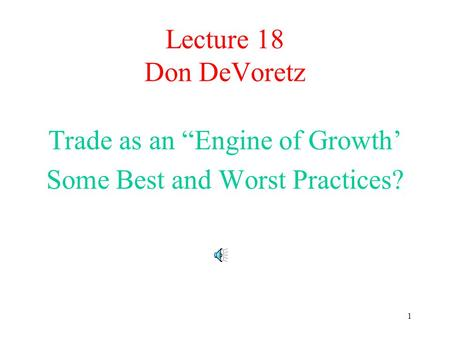 "1 Lecture 18 Don DeVoretz Trade as an ""Engine of Growth' Some Best and Worst Practices?"