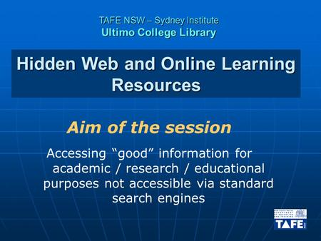"Hidden Web and Online Learning Resources Aim of the session Accessing ""good"" information for academic / research / educational purposes not accessible."
