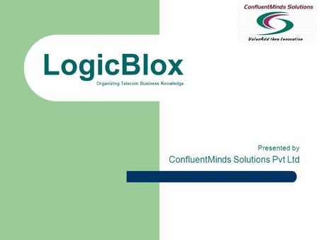 LogicBlox Organizing Telecom Business Knowledge Presented by ConfluentMinds Solutions Pvt Ltd.