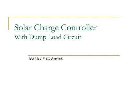 Solar Charge Controller With Dump Load Circuit Built By Matt Smyrski.