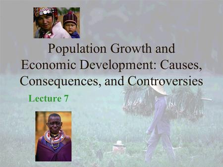 Population Growth and Economic Development: Causes, Consequences, and Controversies Lecture 7 1.