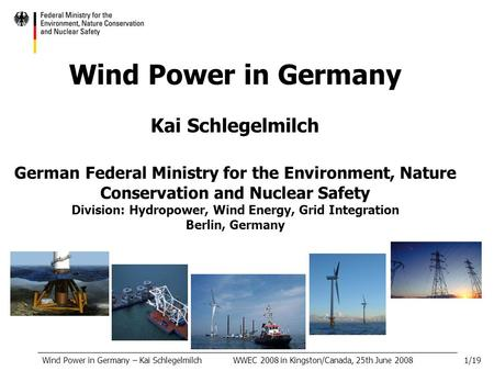 Wind Power in Germany Kai Schlegelmilch German Federal Ministry for the Environment, Nature Conservation and Nuclear Safety Division: Hydropower, Wind.