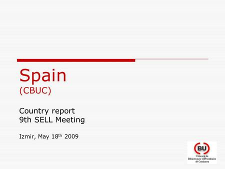 1 Spain (CBUC) Country report 9th SELL Meeting Izmir, May 18 th 2009.