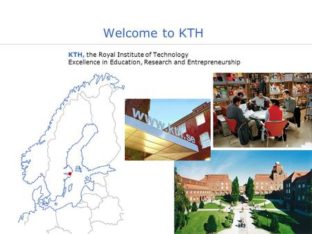 Welcome to KTH KTH, the Royal Institute of Technology Excellence in Education, Research and Entrepreneurship.