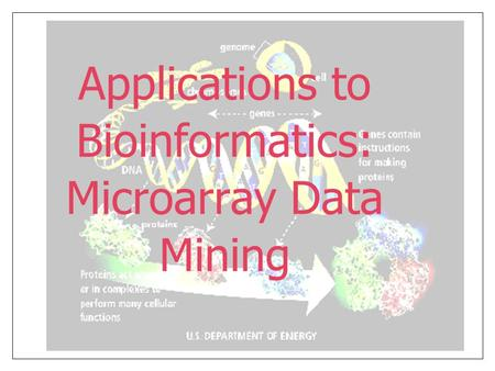 Applications to Bioinformatics: Microarray Data Mining