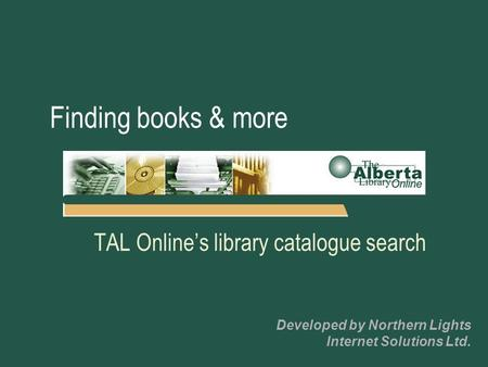 Finding books & more TAL Online's library catalogue search Developed by Northern Lights Internet Solutions Ltd.