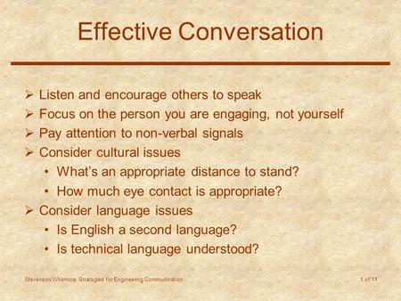 Stevenson/Whitmore: Strategies for Engineering Communication 1 of 11 Effective Conversation  Listen and encourage others to speak  Focus on the person.