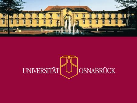 www.uni-osnabrueck.de University of Osnabrück in Northwest Germany  Internationally renowned for research and teaching programs in the Humanities, Social.