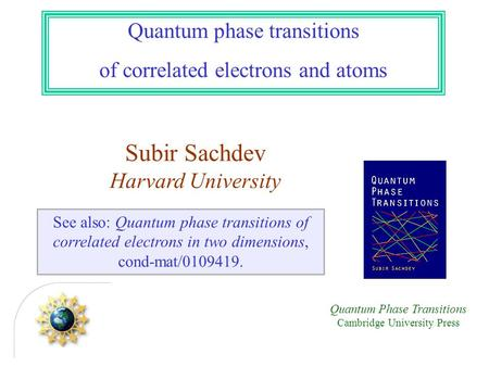 Quantum phase transitions of correlated electrons and atoms See also: Quantum phase transitions of correlated electrons in two dimensions, cond-mat/0109419.