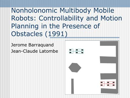 Nonholonomic Multibody Mobile Robots: Controllability and Motion Planning in the Presence of Obstacles (1991) Jerome Barraquand Jean-Claude Latombe.