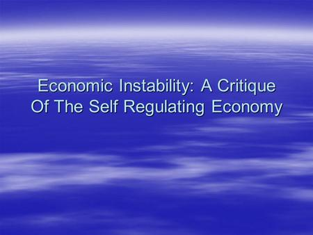 Economic Instability: A Critique Of The Self Regulating Economy.