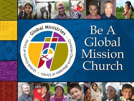 Be A Global Mission Church. What does it mean to be a Global Mission Church?
