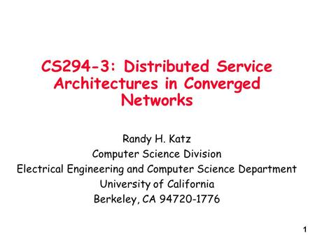 1 CS294-3: Distributed Service Architectures in Converged Networks Randy H. Katz Computer Science Division Electrical Engineering and Computer Science.