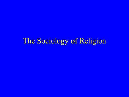 "The Sociology of Religion. The Social Functions of Religion Religion articulates a culture's ""beliefs"" and conception of ""the beyond."" Durkheim saw religion."