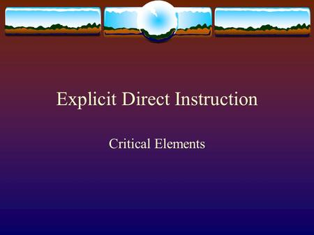 Explicit Direct Instruction Critical Elements. Teaching Grade Level Content  The higher the grade the greater the disparity  Test Scores go up when.