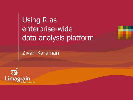 Using R as enterprise-wide data analysis platform Zivan Karaman.